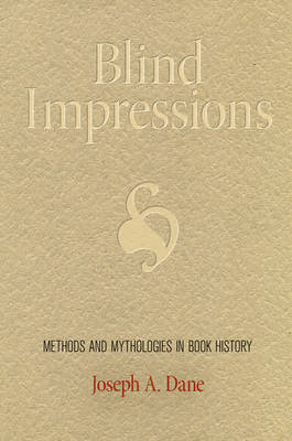Blind Impressions: Methods and Mythologies in Book History - Material Texts (Hardback)