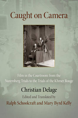 Caught on Camera: Film in the Courtroom from the Nuremberg Trials to the Trials of the Khmer Rouge - Critical Authors and Issues (Hardback)
