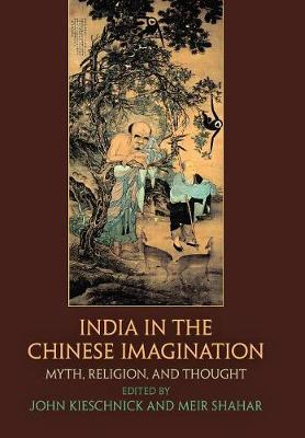 India in the Chinese Imagination: Myth, Religion, and Thought - Encounters with Asia (Hardback)