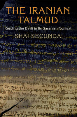 The Iranian Talmud: Reading the Bavli in Its Sasanian Context - Divinations: Rereading Late Ancient Religion (Hardback)