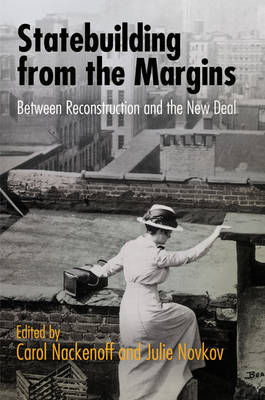 Statebuilding from the Margins: Between Reconstruction and the New Deal - American Governance: Politics, Policy, and Public Law (Hardback)