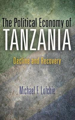 The Political Economy of Tanzania: Decline and Recovery (Hardback)