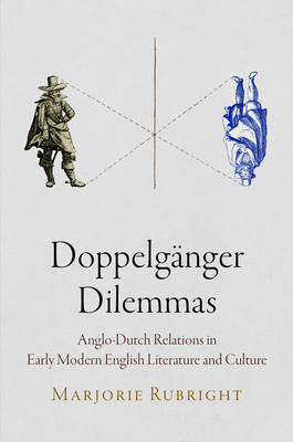 Doppelganger Dilemmas: Anglo-Dutch Relations in Early Modern English Literature and Culture (Hardback)