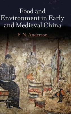 Food and Environment in Early and Medieval China - Encounters with Asia (Hardback)