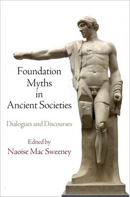 Foundation Myths in Ancient Societies: Dialogues and Discourses (Hardback)
