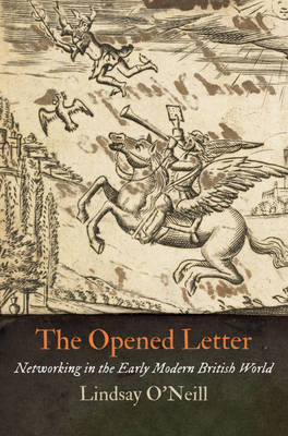 The Opened Letter: Networking in the Early Modern British World - The Early Modern Americas (Hardback)