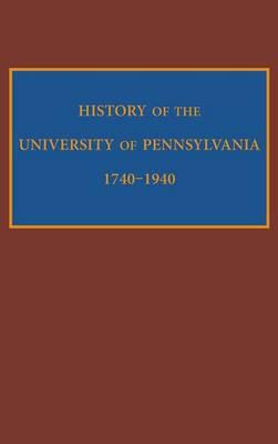 History of the University of Pennsylvania, 1740-1940 (Hardback)