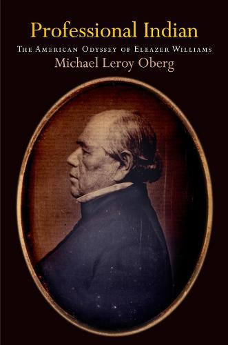 Professional Indian: The American Odyssey of Eleazer Williams - Early American Studies (Hardback)