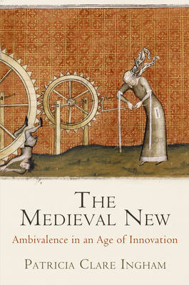 The Medieval New: Ambivalence in an Age of Innovation - The Middle Ages Series (Hardback)