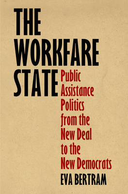 The Workfare State: Public Assistance Politics from the New Deal to the New Democrats - American Governance: Politics, Policy, and Public Law (Hardback)