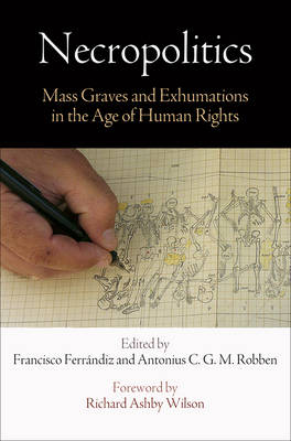 Necropolitics: Mass Graves and Exhumations in the Age of Human Rights - Pennsylvania Studies in Human Rights (Hardback)