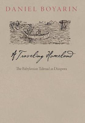 A Traveling Homeland: The Babylonian Talmud as Diaspora - Divinations: Rereading Late Ancient Religion (Hardback)