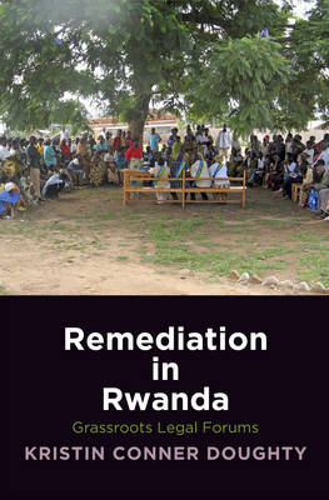 Remediation in Rwanda: Grassroots Legal Forums - The Ethnography of Political Violence (Hardback)