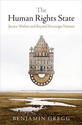 The Human Rights State: Justice Within and Beyond Sovereign Nations - Pennsylvania Studies in Human Rights (Hardback)