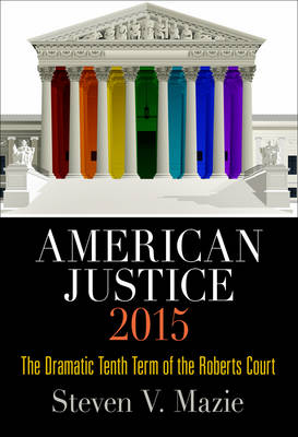 American Justice 2015: The Dramatic Tenth Term of the Roberts Court (Hardback)