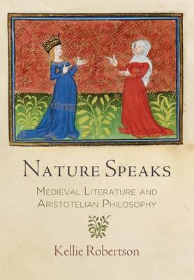 Nature Speaks: Medieval Literature and Aristotelian Philosophy - The Middle Ages Series (Hardback)