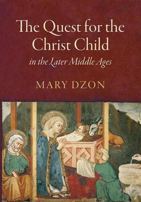 The Quest for the Christ Child in the Later Middle Ages - The Middle Ages Series (Hardback)