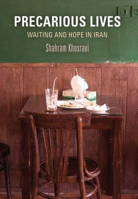 Precarious Lives: Waiting and Hope in Iran - Contemporary Ethnography (Hardback)