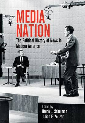 Media Nation: The Political History of News in Modern America - Politics and Culture in Modern America (Hardback)