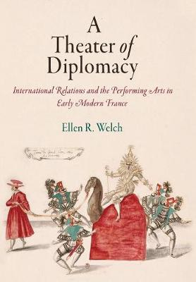 A Theater of Diplomacy: International Relations and the Performing Arts in Early Modern France - Haney Foundation Series (Hardback)