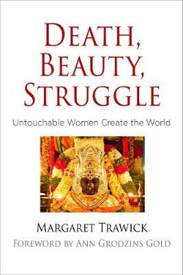 Death, Beauty, Struggle: Untouchable Women Create the World - Contemporary Ethnography (Hardback)