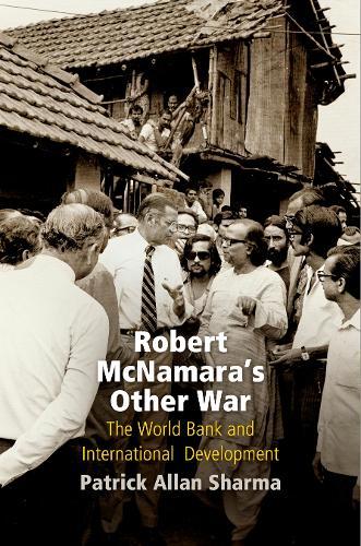 Robert McNamara's Other War: The World Bank and International Development - Politics and Culture in Modern America (Hardback)
