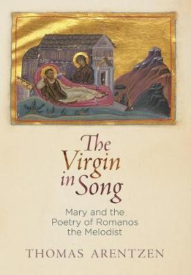 The Virgin in Song: Mary and the Poetry of Romanos the Melodist - Divinations: Rereading Late Ancient Religion (Hardback)