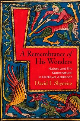 A Remembrance of His Wonders: Nature and the Supernatural in Medieval Ashkenaz - Jewish Culture and Contexts (Hardback)