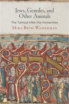 Jews, Gentiles, and Other Animals: The Talmud After the Humanities - Divinations: Rereading Late Ancient Religion (Hardback)