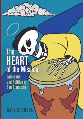 The Heart of the Mission: Latino Art and Politics in San Francisco (Hardback)