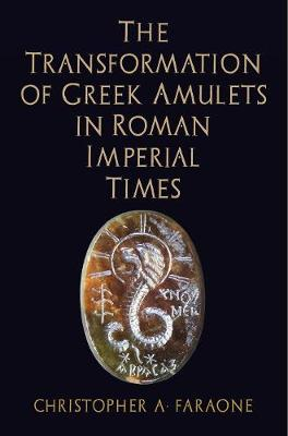 The Transformation of Greek Amulets in Roman Imperial Times - Empire and After (Hardback)