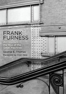 Frank Furness: Architecture in the Age of the Great Machines - Haney Foundation Series (Hardback)