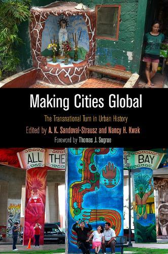 Making Cities Global: The Transnational Turn in Urban History (Hardback)