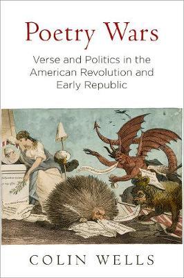 Poetry Wars: Verse and Politics in the American Revolution and Early Republic - Early American Studies (Hardback)