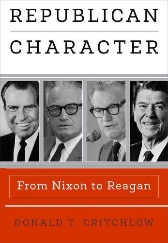 Republican Character: From Nixon to Reagan - Haney Foundation Series (Hardback)