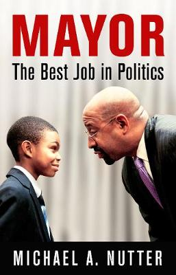 Mayor: The Best Job in Politics - The City in the Twenty-First Century (Hardback)