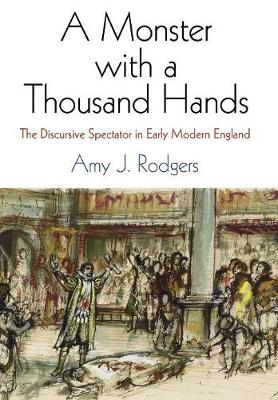 A Monster with a Thousand Hands: The Discursive Spectator in Early Modern England (Hardback)