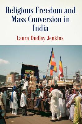 Religious Freedom and Mass Conversion in India - Pennsylvania Studies in Human Rights (Hardback)