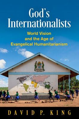 God's Internationalists: World Vision and the Age of Evangelical Humanitarianism - Haney Foundation Series (Hardback)