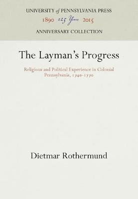 The Layman's Progress: Religious and Political Experience in Colonial Pennsylvania, 1740-1770 (Hardback)