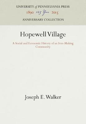 Hopewell Village: A Social and Economic History of an Iron-Making Community (Hardback)