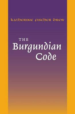 The Burgundian Code: Book of Constitutions or Law of Gundobad; Additional Enactments - The Middle Ages Series (Hardback)