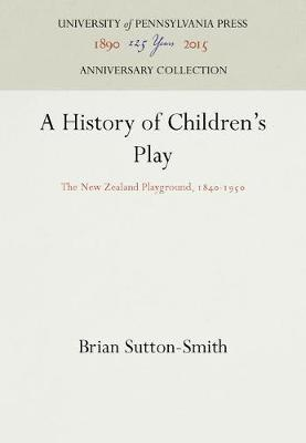 A History of Children's Play: The New Zealand Playground, 1840-1950 (Hardback)