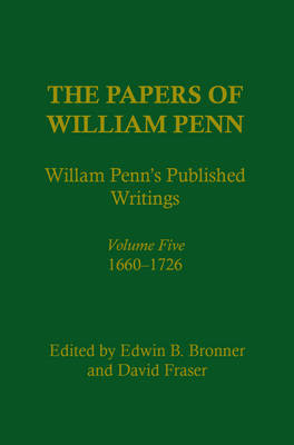 The Papers of William Penn, Volume 5: William Penn's Published Writings, 1660-1726: An Interpretive Bibliography - Papers of William Penn (Hardback)