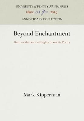 Beyond Enchantment: German Idealism and English Romantic Poetry (Hardback)