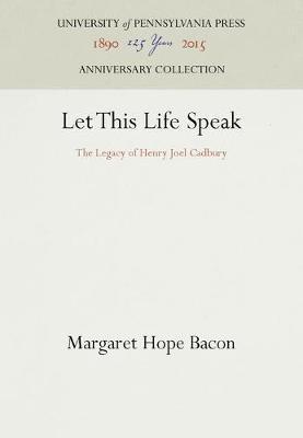Let This Life Speak: The Legacy of Henry Joel Cadbury (Hardback)