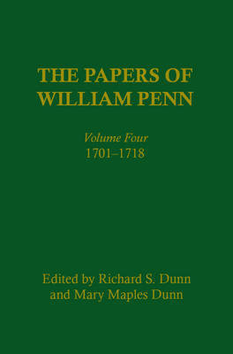 The Papers of William Penn, Volume 4: 1701-1718 - Papers of William Penn (Hardback)