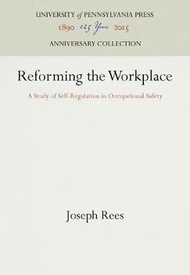Reforming the Workplace: A Study of Self-Regulation in Occupational Safety - Law in Social Context (Hardback)
