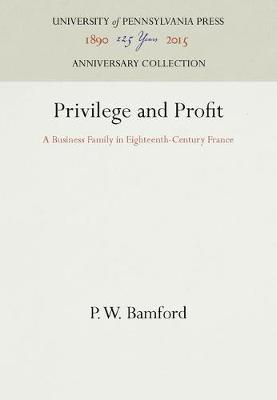 Privilege and Profit: Family of Naval Contractors in Eighteenth Century France (Hardback)