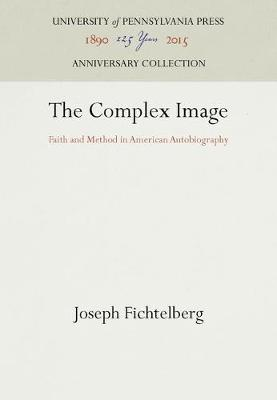 The Complex Image: Faith and Method in American Autobiography (Hardback)